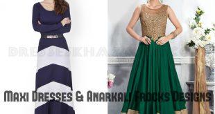 Latest Maxi Dresses & Anarkali Dresses for Girls 2017 Pakisatni Outfits