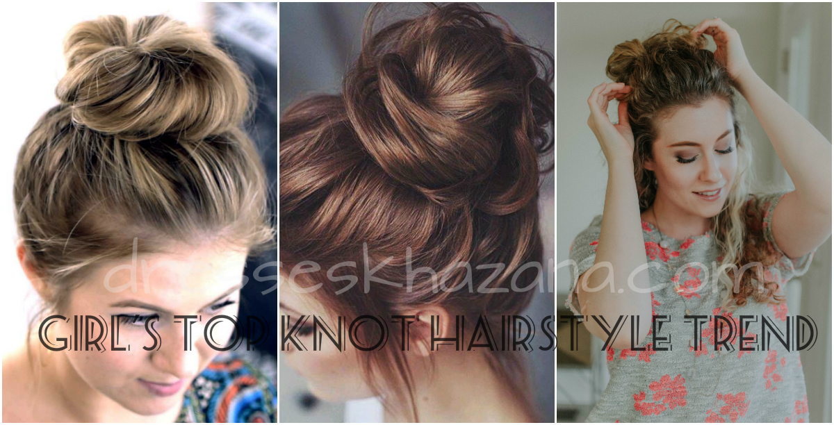 5 Best Top Knot Hairstyles Fashion Trend 2018 For Ladies Girls