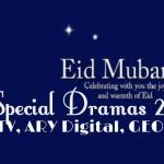 Eid Special Dramas 2017 - List of Eid Dramas on HUM TV, ARY Digital, GEO