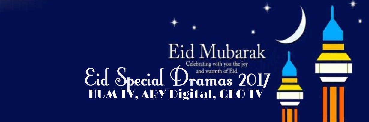 Eid Special Dramas 2017 - List of Eid Dramas on HUM TV, ARY Digital, GEO