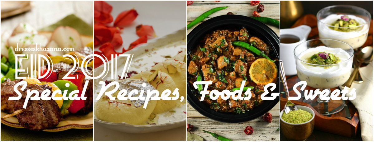 Eid Special Recipes 2017, Best Pakistani Eid Foods, Dishes, Sweets