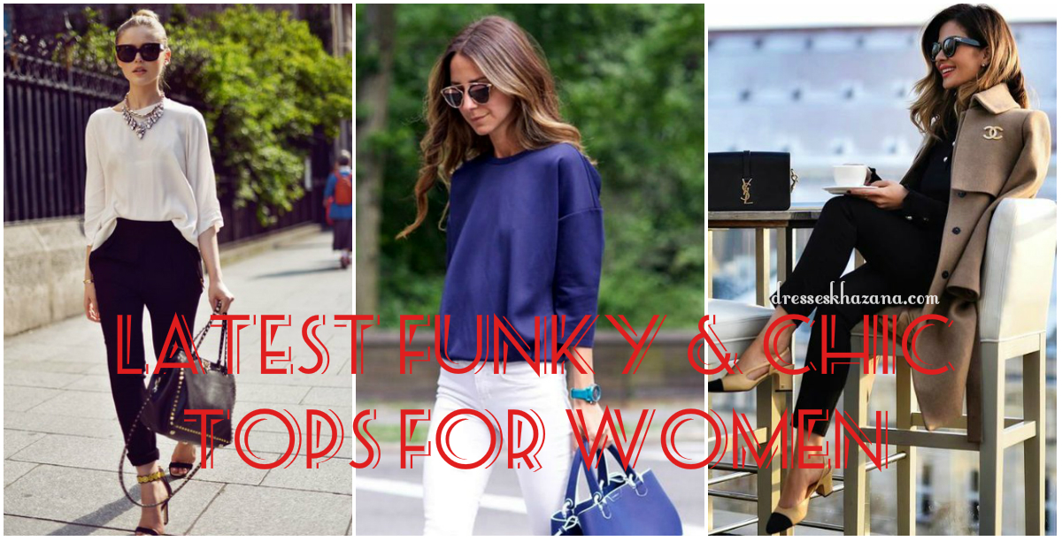 Latest Funky & Chic Tops for Women 2017